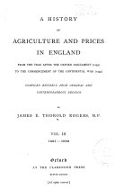 A History of Agriculture and Prices in England  from the Year After the Oxford Parliament  1259  to the Commencement of the Continental War  1793