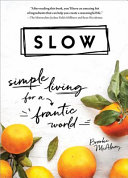 link to Slow : simple living for a frantic world in the TCC library catalog
