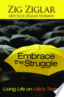 """Embrace the Struggle: Living Life on Life's Terms"" by Zig Ziglar, Julie Ziglar Norman"