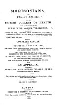 Morisoniana; or, Family Adviser of the British College of Health. Being a collection of the works of Mr. Morison ... Second edition