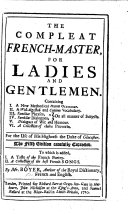 The compleat French-master, for ladies and gentlemen ... The fourth edition carefully corrected. To which is added, I. A taste of the French poetry. II. A collection of the best French songs