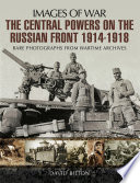 The Central Powers on the Russian Front