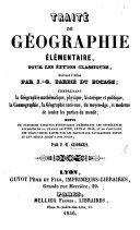 Traité de Géographie élémentaire pour les études classiques suivant l'Atlas par I. G. Barbeé du Bocage ... suivi de plusieurs tableaux synoptiques