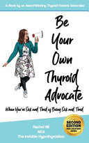 Be Your Own Thyroid Advocate When You Re Sick And Tired Of Being Sick And Tired