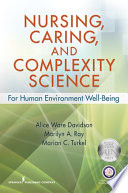 """Nursing, Caring, and Complexity Science: For Human Environment Well-Being"" by Dr. Alice Ware Davidson, RN, Ph.D., Dr. Marilyn A Ray, PhD, RN, CTN-A, FAAN, Marian C. Turkel, PhD, RN, NEA-BC, FAAN"