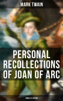 Personal Recollections of Joan of Arc  Complete Edition