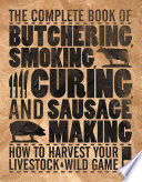 The Complete Book of Butchering  Smoking  Curing  and Sausage Making