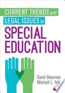 """Current Trends and Legal Issues in Special Education"" by David F. Bateman, Mitchell L. Yell"