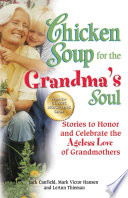 """Chicken Soup for the Grandma's Soul: Stories to Honor and Celebrate the Ageless Love of Grandmothers"" by Jack Canfield, Mark Victor Hansen"