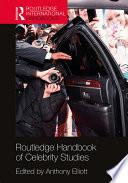 """Routledge Handbook of Celebrity Studies"" by Anthony Elliott"