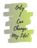 Only I Can Change My Life Notebook Journal