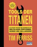 Tools der Titanen: Die Taktiken, Routinen und Gewohnheiten der ...