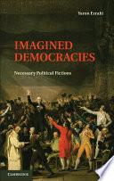 Imagined Democracies  : Necessary Political Fictions