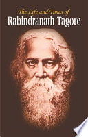 The Life and Time Rabindranath Tagore Life