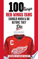 100 Things Red Wings Fans Should Know   Do Before They Die