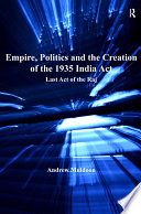 Empire  Politics and the Creation of the 1935 India Act