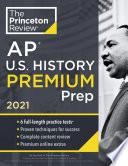 Princeton Review AP U. S. History Premium Prep 2021