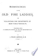 Reminiscences of the Old Fire Laddies and Volunteer Fire Departments of New York and Brooklyn