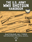 The US Army WWII Shotgun Handbook  Shotguns  All Types   War Department Technical Manual  1942  TM 9 285    Full Size Edition