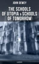 The Schools of Utopia   Schools of To morrow  Illustrated