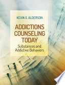 """Addictions Counseling Today: Substances and Addictive Behaviors"" by Kevin G. Alderson"