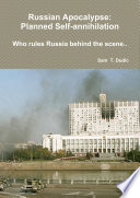 Russian Apocalypse: Planned Self-annihilation. Who rules Russia behind the scene