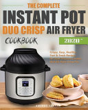 The Complete Instant Pot Duo Crisp Air Fryer Cookbook Book