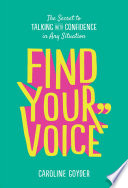 """Find Your Voice: The Secret to Talking with Confidence in Any Situation"" by Caroline Goyder"