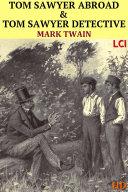 Tom Sawyer Abroad & Tom Sawyer Detective (Fully Illustrated)