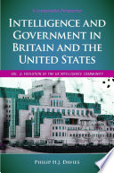 Intelligence and Government in Britain and the United States  A Comparative Perspective  2 volumes