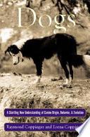 """Dogs: A Startling New Understanding of Canine Origin, Behavior & Evolution"" by Raymond Coppinger, Lorna Coppinger"
