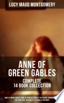 Anne Of Green Gables Complete 14 Book Collection Anne Of Green Gables Anne Of Avonlea Anne Of The Island Rainbow Valley The Story Girl Chronicles Of Avonlea And More