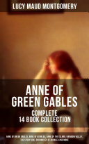 ANNE OF GREEN GABLES - Complete 14 Book Collection: Anne of Green Gables, Anne of Avonlea, Anne of the Island, Rainbow Valley, The Story Girl, Chronicles of Avonlea and more Pdf/ePub eBook