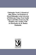 Christopher North   a Memoir of John Wilson  Late Professor of Moral Philosophy in the University of Edinburgh  Comp from Family Papers and Other Sou
