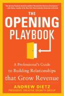 The Opening Playbook  A Professional   s Guide to Building Relationships that Grow Revenue