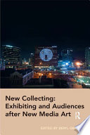 New Collecting  Exhibiting and Audiences after New Media Art