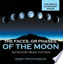 The Faces  or Phases  of the Moon   Astronomy Book for Kids   Children s Astronomy Books