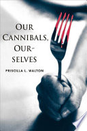 Our Cannibals Ourselves