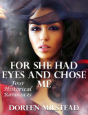 Pdf For She Had Eyes and Chose Me: Four Historical Romances Telecharger