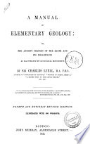 A Manual of Elementary Geology  Or the Ancient Changes of the Earth and Its Inhabitants as Illustrated by Geological Monuments by Charles Lyell