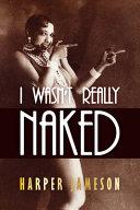 I Wasn T Really Naked Book PDF