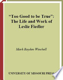 Too Good to Be True  : The Life and Work of Leslie Fiedler