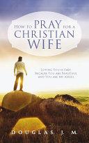 How to Pray for a Christian Wife Pdf/ePub eBook