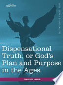 Dispensational Truth  Or God s Plan and Purpose in the Ages