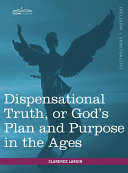 Dispensational Truth, Or God's Plan and Purpose in the Ages Pdf/ePub eBook