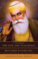 A Critical Study of The Life and Teachings of Sri Guru Nanak Dev