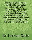 The Future Of The Airline Industry  How Emerging Technologies Will Revolutionize The Airline Industry  The Benefits Of Leveraging Robots In The Airline Industry  And How To Earn Substantial Money Online So That You Can Afford To Procure Your Own Airplane