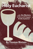 The Holy Eucharist, or, the Mystery of the Lord's Supper Briefly Explained ebook