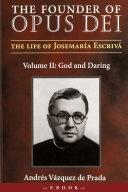 The Founder of Opus Dei: The Life of Josemaría Escrivá, Volume II