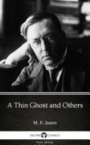 A Thin Ghost and Others by M  R  James   Delphi Classics  Illustrated